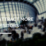 Different Ways To Attract More Visitors To Your Exhibition Stand